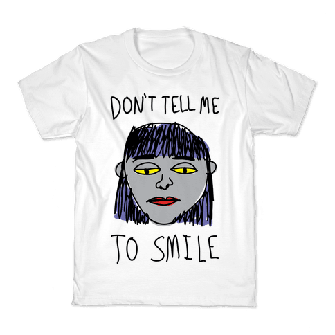 Don't Tell Me To Smile Kids T-Shirt