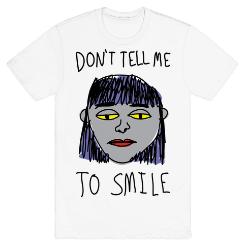 Don't Tell Me To Smile Mens T-Shirt
