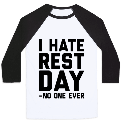 I Hate Rest Day - No One Ever Baseball Tee