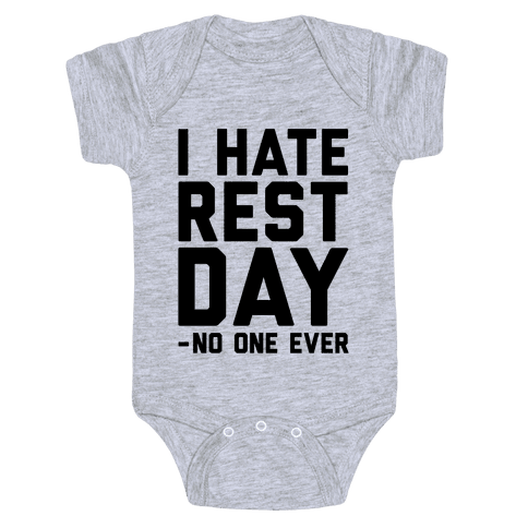 I Hate Rest Day - No One Ever Baby Onesy