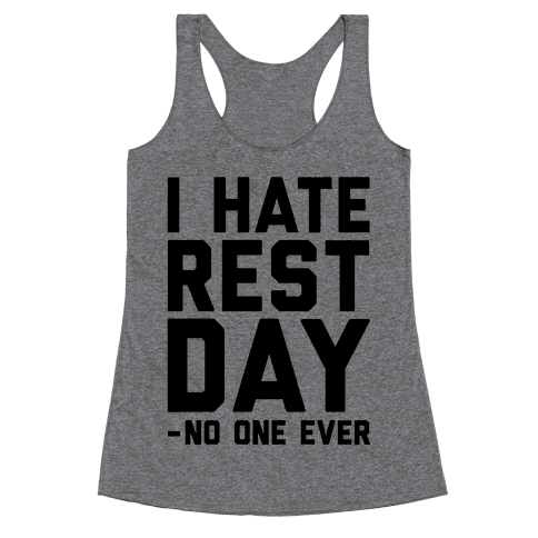 I Hate Rest Day - No One Ever Racerback Tank Top