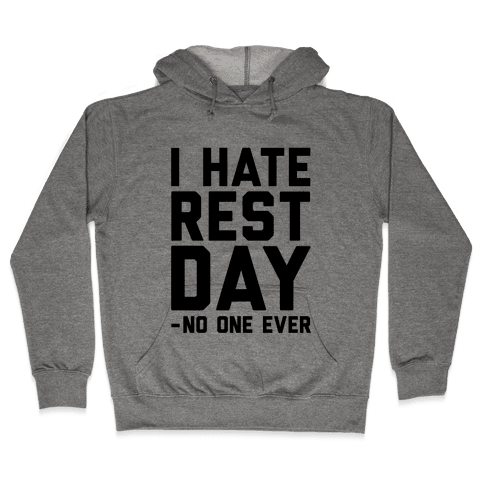 I Hate Rest Day - No One Ever Hooded Sweatshirt