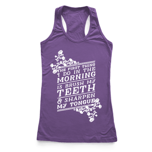 The First Thing I Do In The Morning Is Brush My Teeth And Sharpen My Tongue Racerback Tank Top