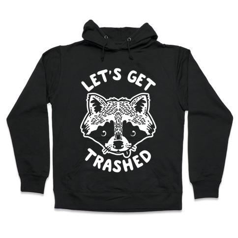 Let's Get Trashed Raccoon Hooded Sweatshirt
