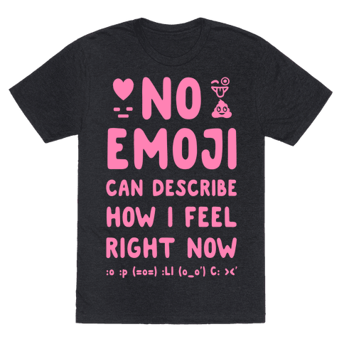 No Emoji Can Describe How I'm Feeling Right Now Mens T-Shirt
