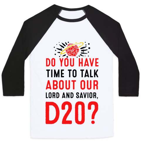 Do You Have Time to Talk about Our Lord and Savior, D20? Baseball Tee