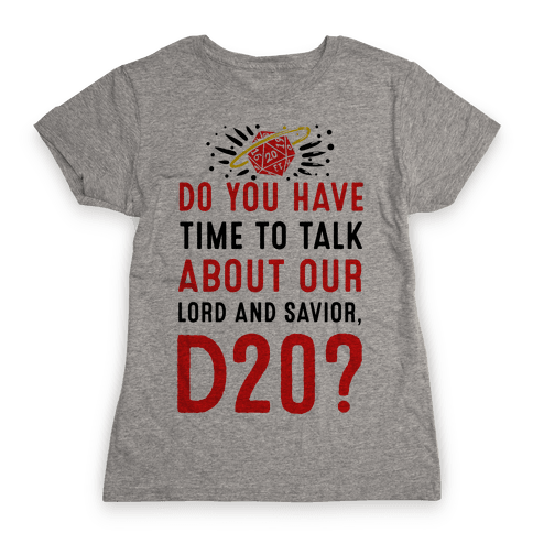 Do You Have Time to Talk about Our Lord and Savior, D20? Womens T-Shirt