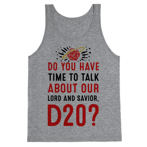 Do You Have Time to Talk about Our Lord and Savior, D20? Tank Top
