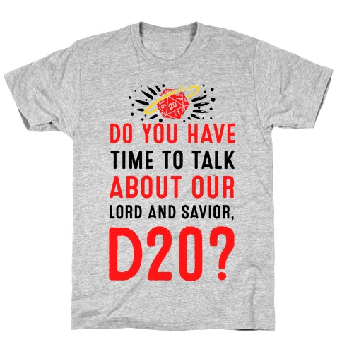 Do You Have Time to Talk about Our Lord and Savior, D20? Mens T-Shirt