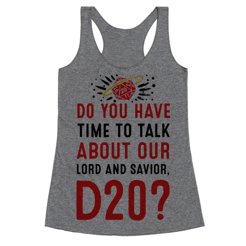 Do You Have Time to Talk about Our Lord and Savior, D20? Racerback Tank Top
