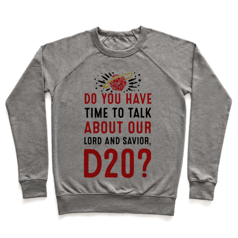 Do You Have Time to Talk about Our Lord and Savior, D20? Pullover