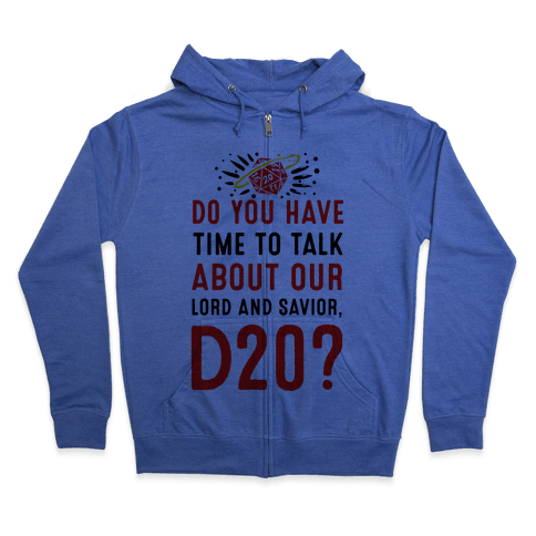 Do You Have Time to Talk about Our Lord and Savior, D20? Zip Hoodie