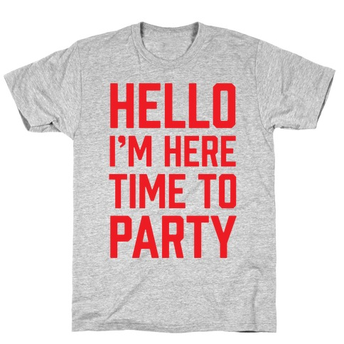 Hello I'm Here Time To Party T-Shirt