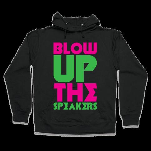Blow Up The Speakers Hooded Sweatshirt
