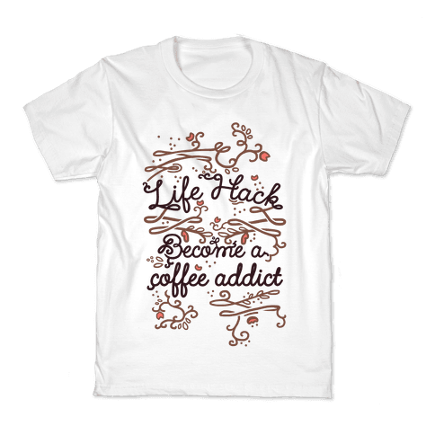 Life Hack Become A Coffee Addict Kids T-Shirt