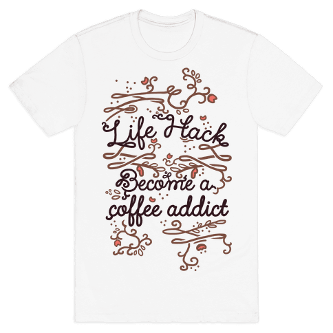 Life Hack Become A Coffee Addict Mens T-Shirt