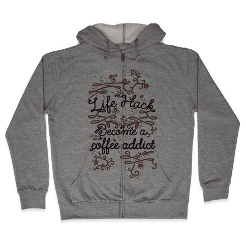 Life Hack Become A Coffee Addict Zip Hoodie