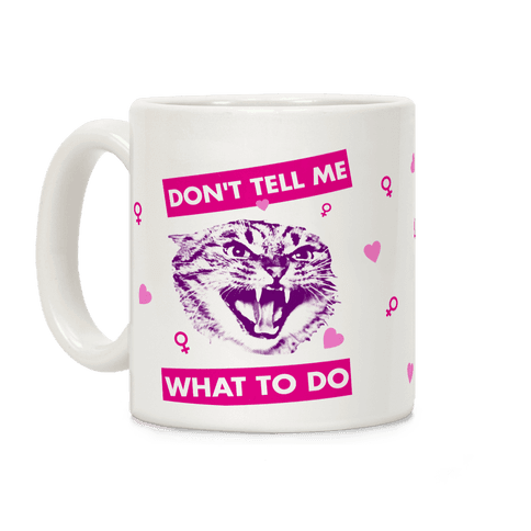 Don't Tell Me What To Do Coffee Mug