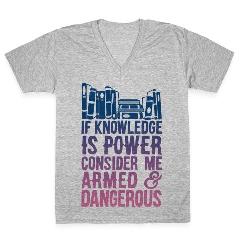 If Knowledge Is Power Consider Me Armed And Dangerous V-Neck Tee Shirt