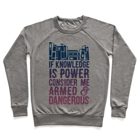 If Knowledge Is Power Consider Me Armed And Dangerous Pullover