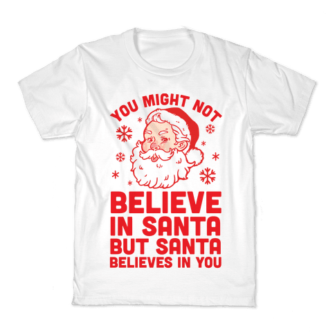 You Might Not Believe In Santa But Santa Believes In You Kids T-Shirt