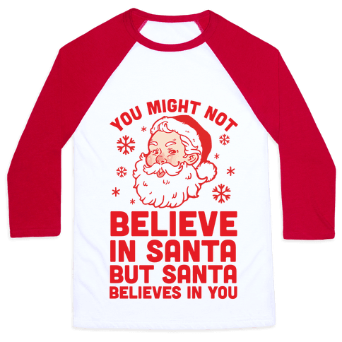 You Might Not Believe In Santa But Santa Believes In You Baseball Tee