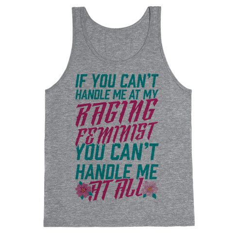 If You Can't Handle Me At My Raging Feminist You Can't Handle Me At All Tank Top