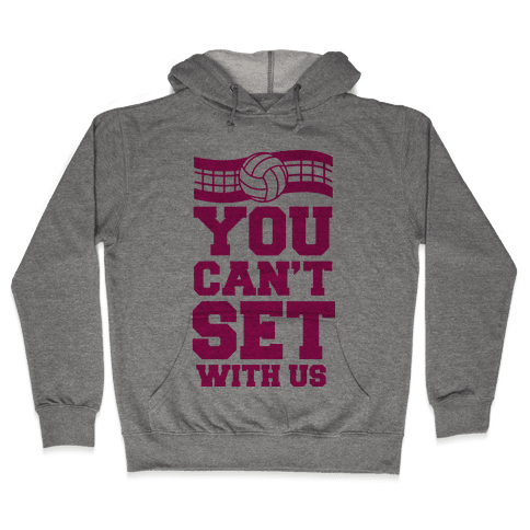 You Can't Set With Us Hooded Sweatshirt