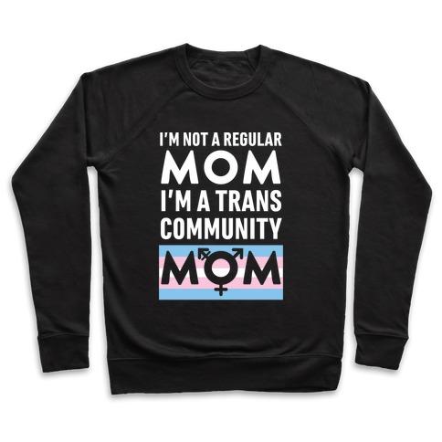 I'm Not A Regular Mom, I'm A Trans Community Mom Pullover