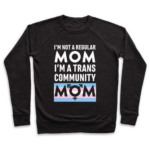 I'm Not A Regular Mom, I'm A Trans Community Mom Pullover