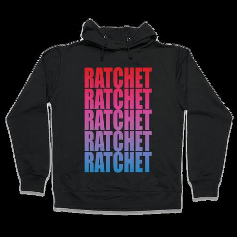 So Ratchet Hooded Sweatshirt
