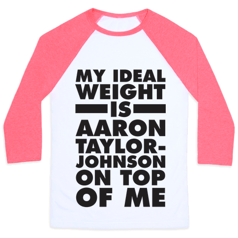 My Ideal Weight Is Aaron Taylor-Johnson On Top Of Me Baseball Tee