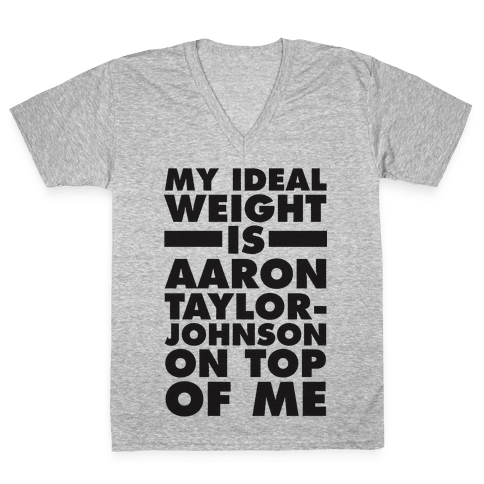 My Ideal Weight Is Aaron Taylor-Johnson On Top Of Me V-Neck Tee Shirt