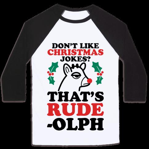 Don't Like Christmas Jokes? That's Rude-olph Baseball Tee