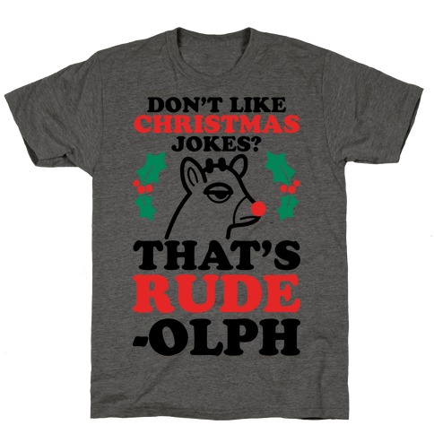 Don't Like Christmas Jokes? That's Rude-olph T-Shirt