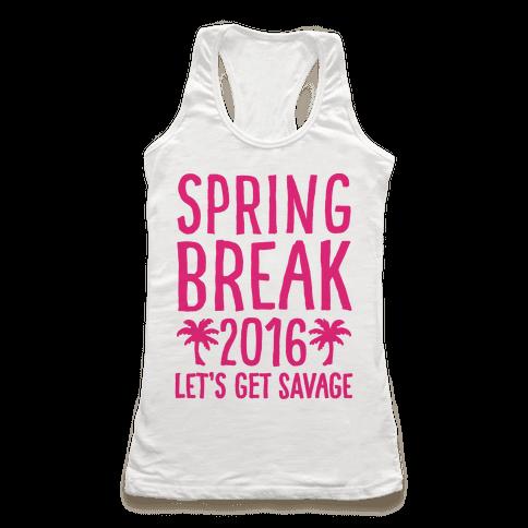 Spring Break 2016 Let's Get Savage Racerback Tank Top