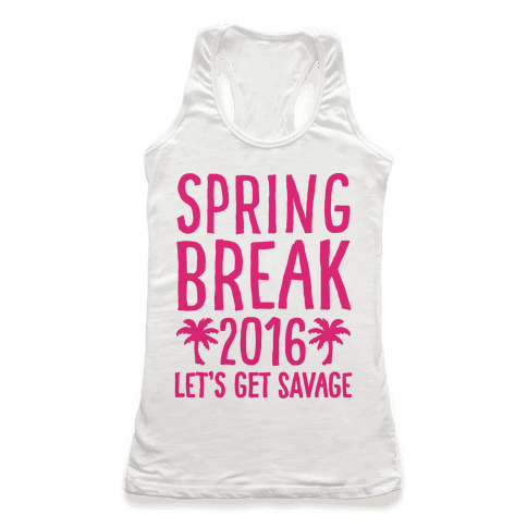 Spring Break 2016 Let's Get Savage