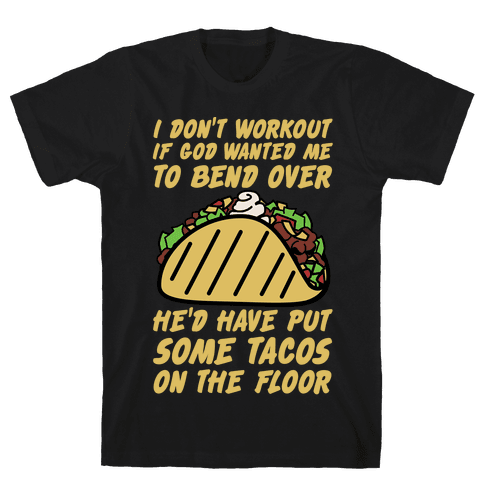 Put Some Tacos On the Floor Mens T-Shirt