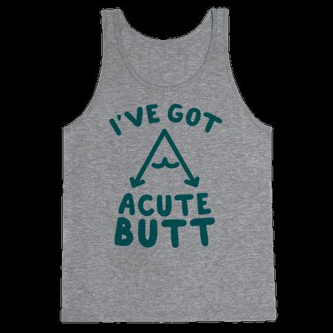 I've Got Acute Butt Tank Top