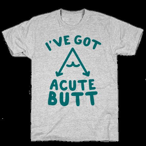 I've Got Acute Butt Mens T-Shirt
