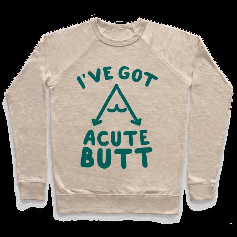 I've Got Acute Butt Pullover