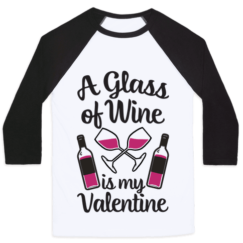 A Glass Of Wine Is My Valentine Baseball Tee