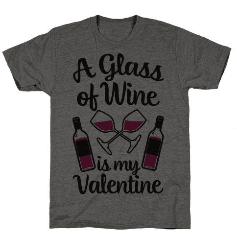 A Glass Of Wine Is My Valentine