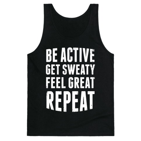 Be Active, Get Sweaty, Feel Great, Repeat (White Ink) Tank Top