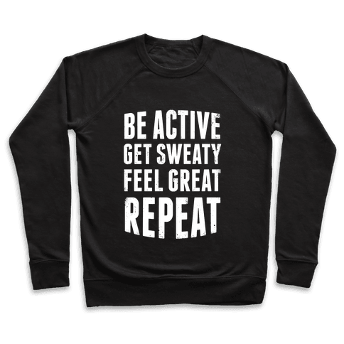 Be Active, Get Sweaty, Feel Great, Repeat (White Ink) Pullover