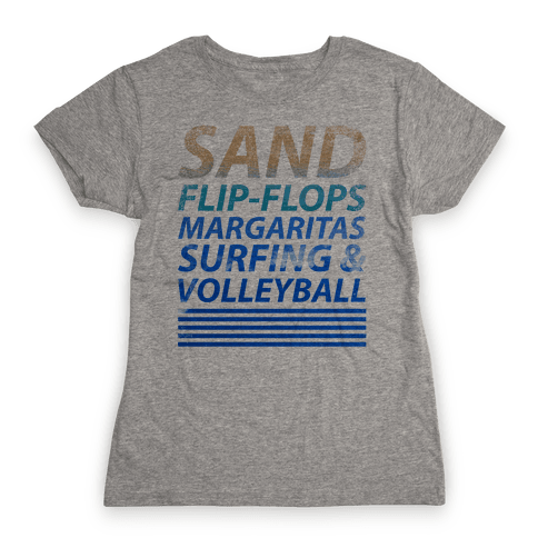 Sand, Flip-Flops, Margaritas, Surfing & Volleyball Womens T-Shirt