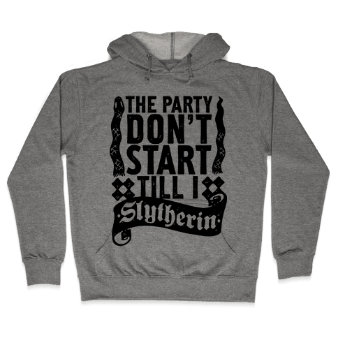 The Party Don't Start Till I Slytherin Hooded Sweatshirt