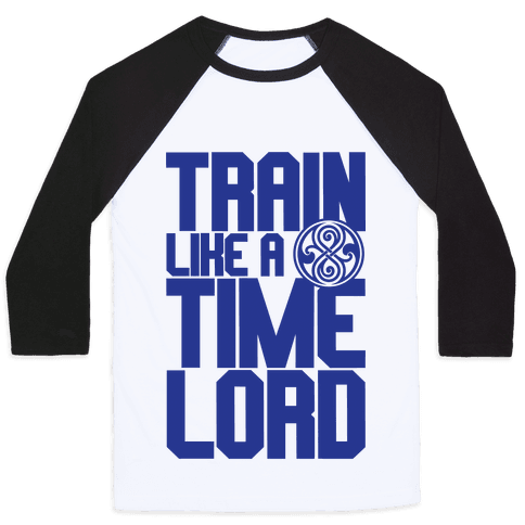 Train Like A Time Lord Baseball Tee