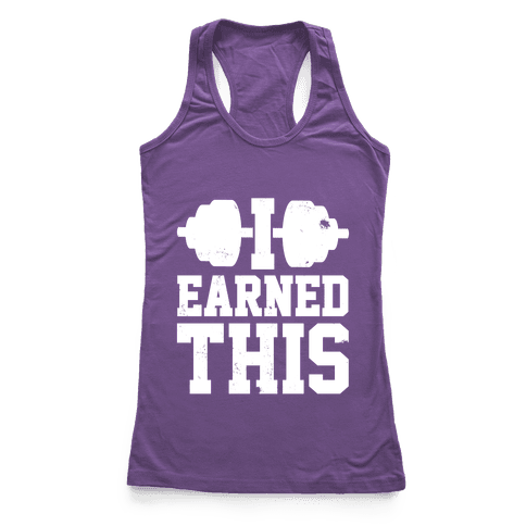 I Earned This Racerback Tank Top