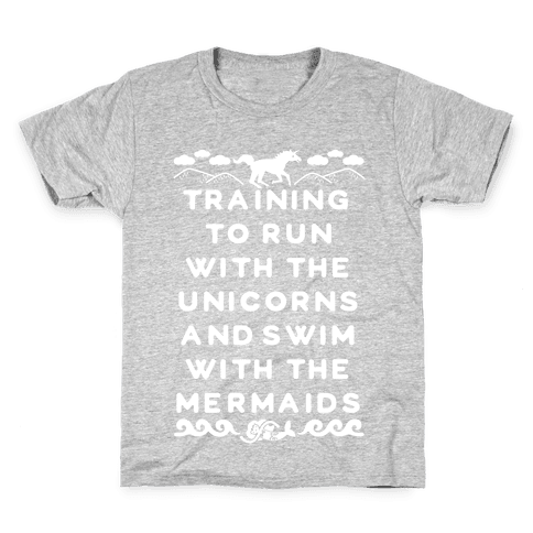 Training to Run with the Unicorns and Swim with the Mermaids Kids T-Shirt